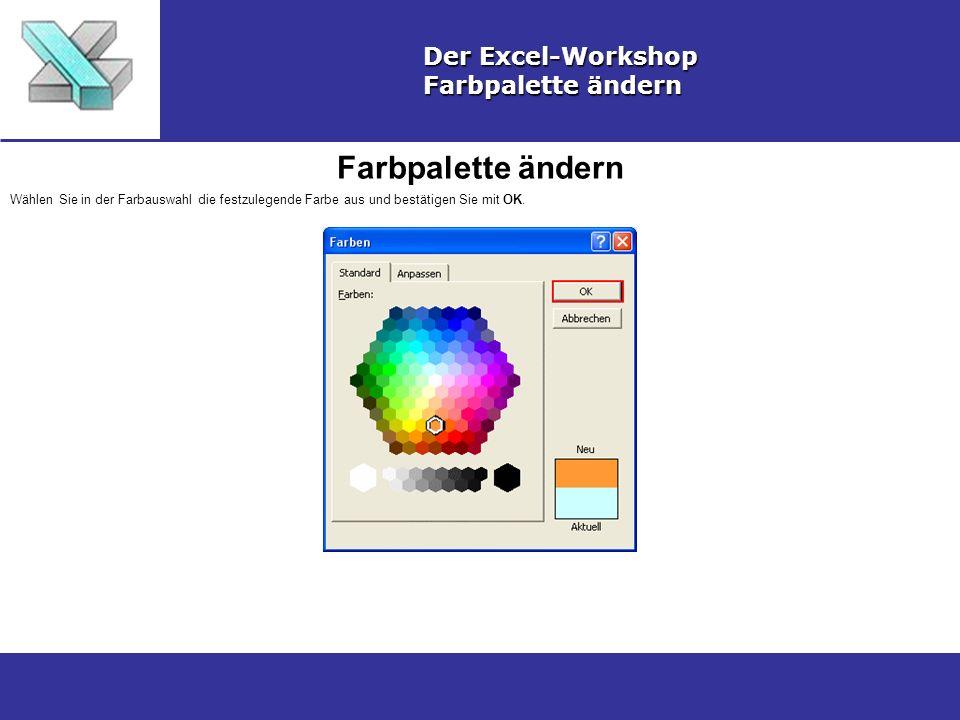 Farbpalette ändern Der Excel-Workshop Farbpalette ändern Wählen Sie in der Farbauswahl die festzulegende Farbe aus und bestätigen Sie mit OK.