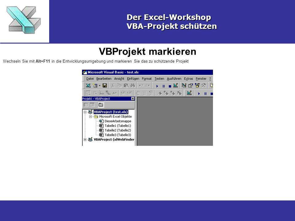 VBProjekt markieren Der Excel-Workshop VBA-Projekt schützen Wechseln Sie mit Alt+F11 in die Entwicklungsumgebung und markieren Sie das zu schützende P