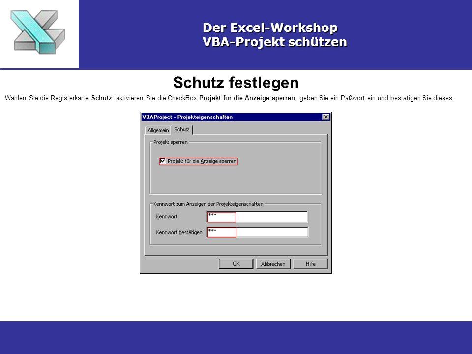 Schutz festlegen Der Excel-Workshop VBA-Projekt schützen Wählen Sie die Registerkarte Schutz, aktivieren Sie die CheckBox Projekt für die Anzeige sper