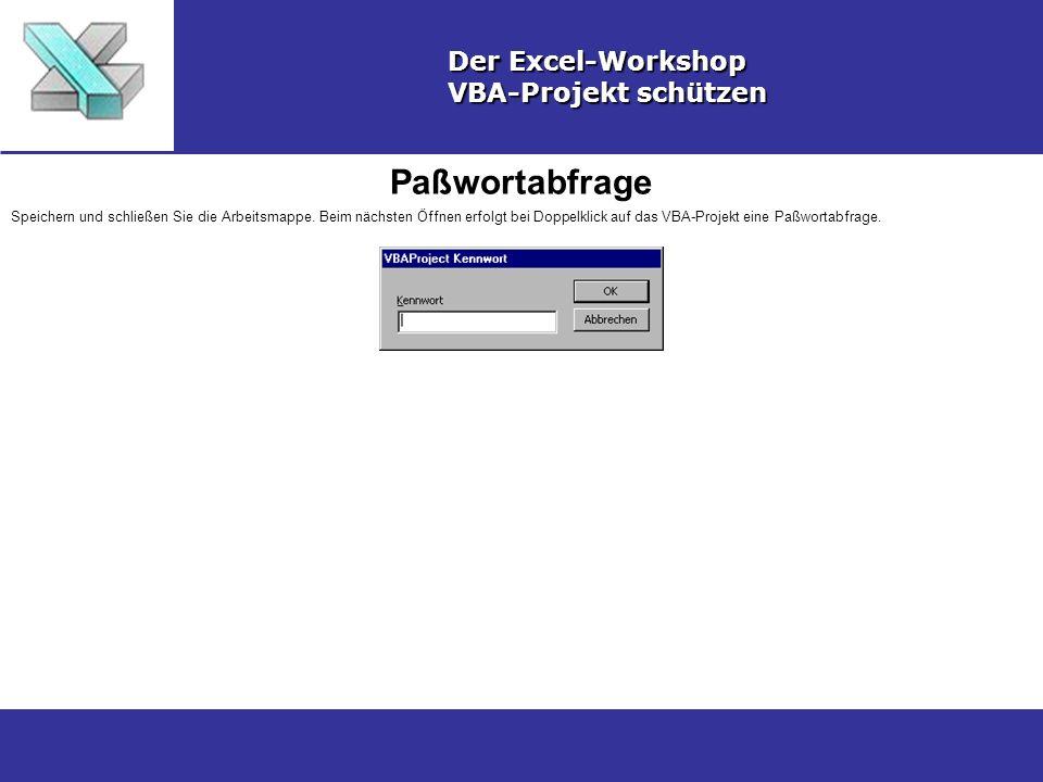 Paßwortabfrage Der Excel-Workshop VBA-Projekt schützen Speichern und schließen Sie die Arbeitsmappe. Beim nächsten Öffnen erfolgt bei Doppelklick auf