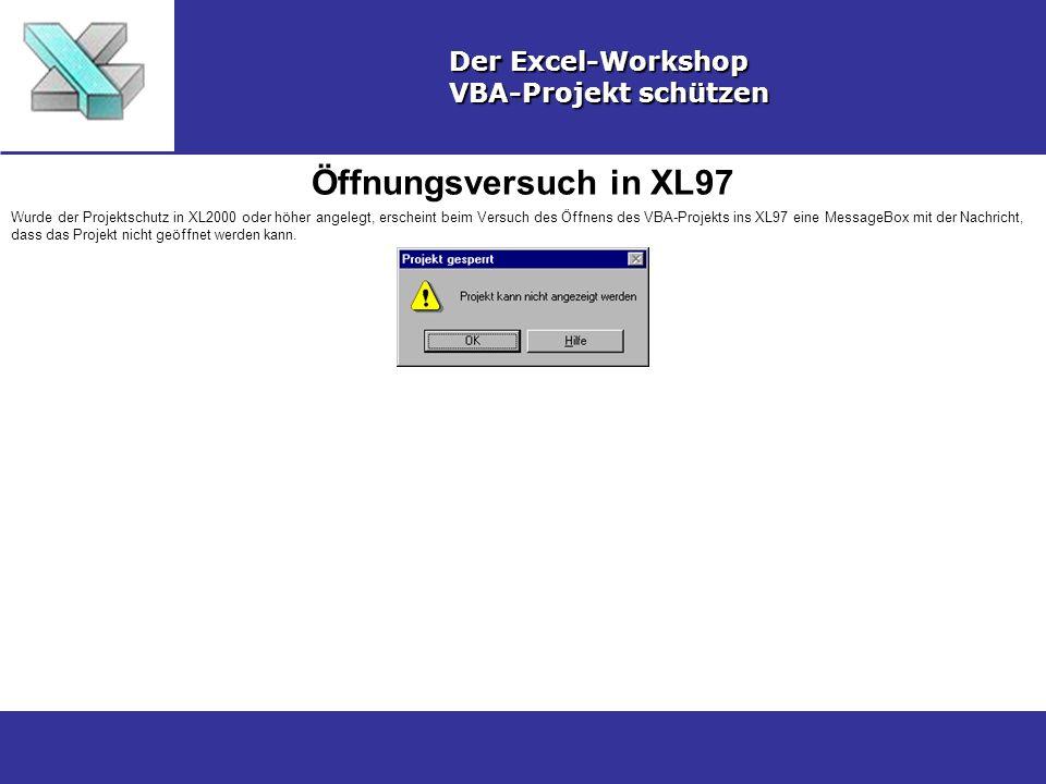 Öffnungsversuch in XL97 Der Excel-Workshop VBA-Projekt schützen Wurde der Projektschutz in XL2000 oder höher angelegt, erscheint beim Versuch des Öffn
