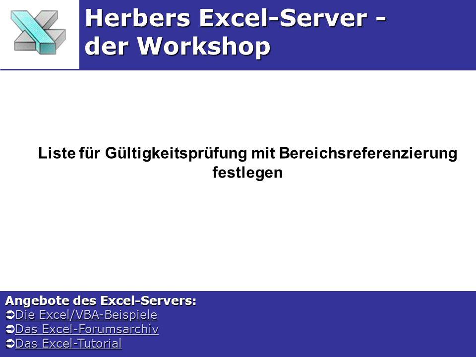 Liste für Gültigkeitsprüfung mit Bereichsreferenzierung festlegen Herbers Excel-Server - der Workshop Angebote des Excel-Servers: Die Excel/VBA-Beispiele Die Excel/VBA-BeispieleDie Excel/VBA-BeispieleDie Excel/VBA-Beispiele Das Excel-Forumsarchiv Das Excel-ForumsarchivDas Excel-ForumsarchivDas Excel-Forumsarchiv Das Excel-Tutorial Das Excel-TutorialDas Excel-TutorialDas Excel-Tutorial
