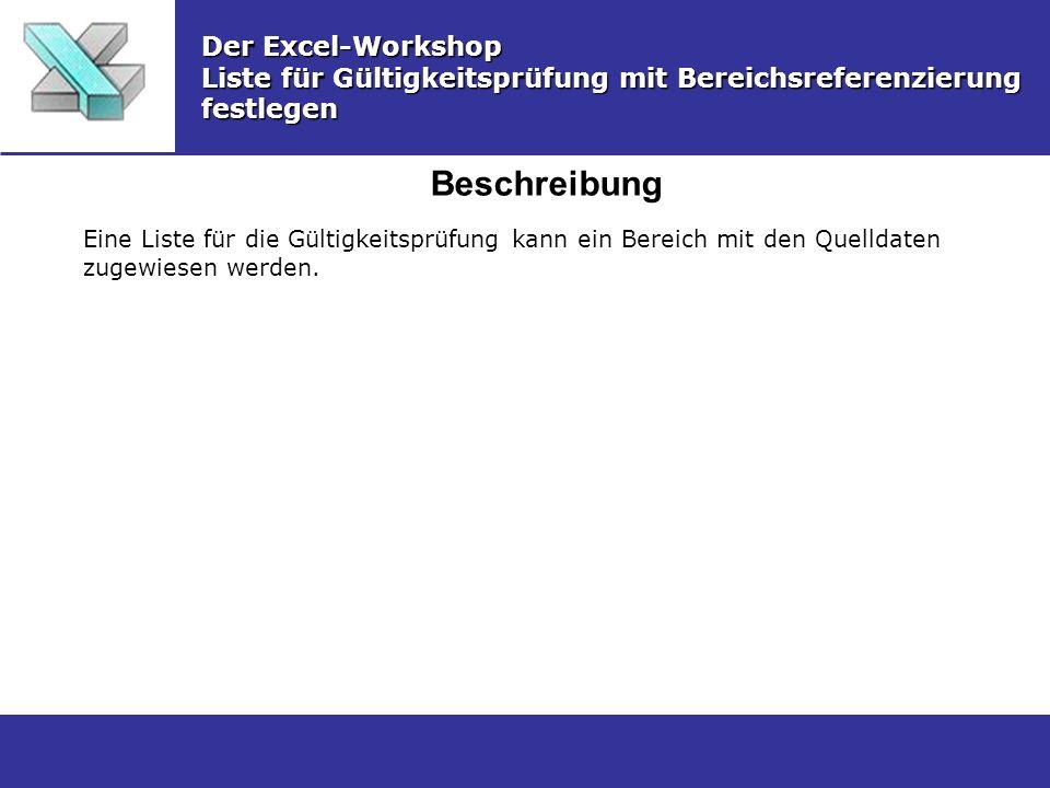 Beschreibung Der Excel-Workshop Liste für Gültigkeitsprüfung mit Bereichsreferenzierung festlegen Eine Liste für die Gültigkeitsprüfung kann ein Bereich mit den Quelldaten zugewiesen werden.