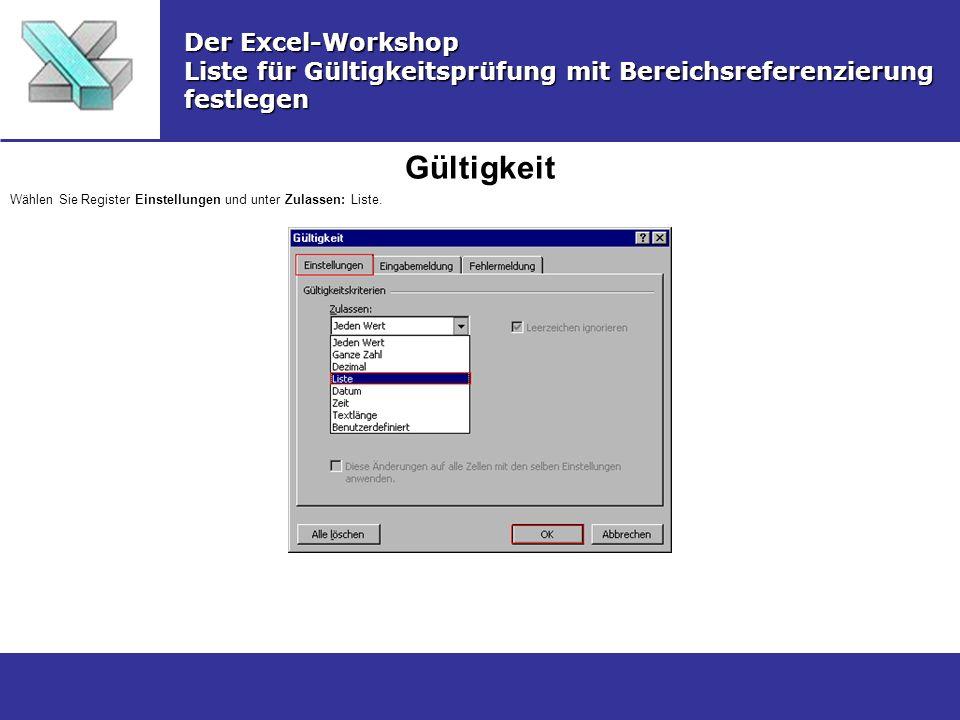 Gültigkeit Der Excel-Workshop Liste für Gültigkeitsprüfung mit Bereichsreferenzierung festlegen Wählen Sie Register Einstellungen und unter Zulassen: Liste.