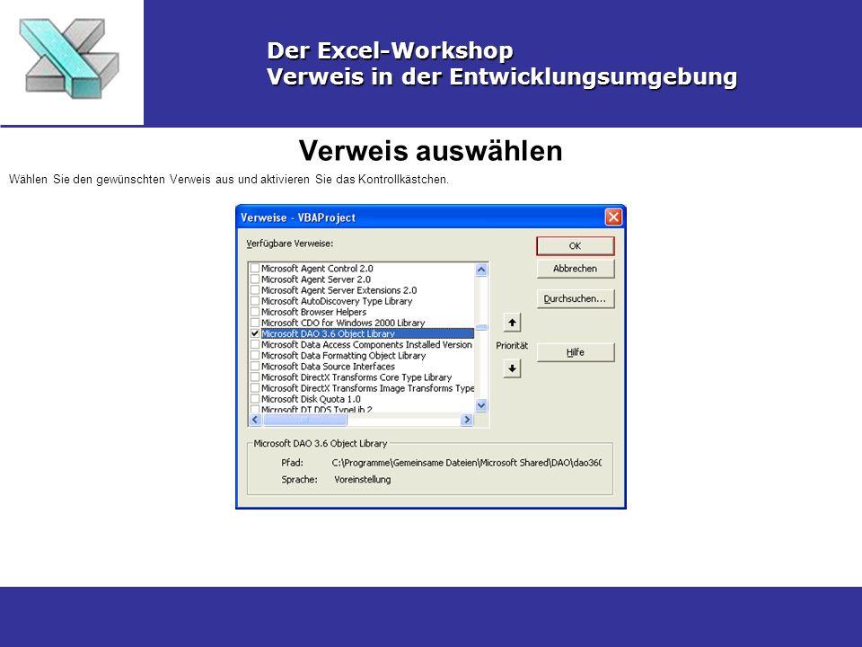 Verweis auswählen Der Excel-Workshop Verweis in der Entwicklungsumgebung Wählen Sie den gewünschten Verweis aus und aktivieren Sie das Kontrollkästche