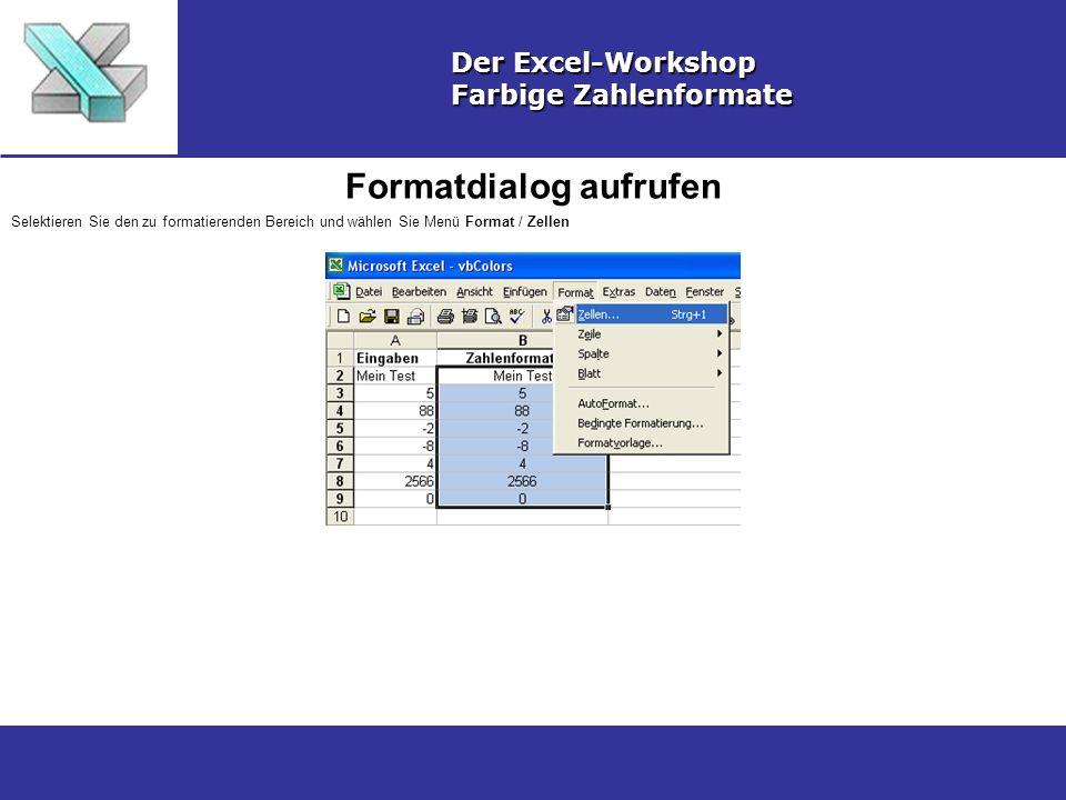 Formatdialog aufrufen Der Excel-Workshop Farbige Zahlenformate Selektieren Sie den zu formatierenden Bereich und wählen Sie Menü Format / Zellen