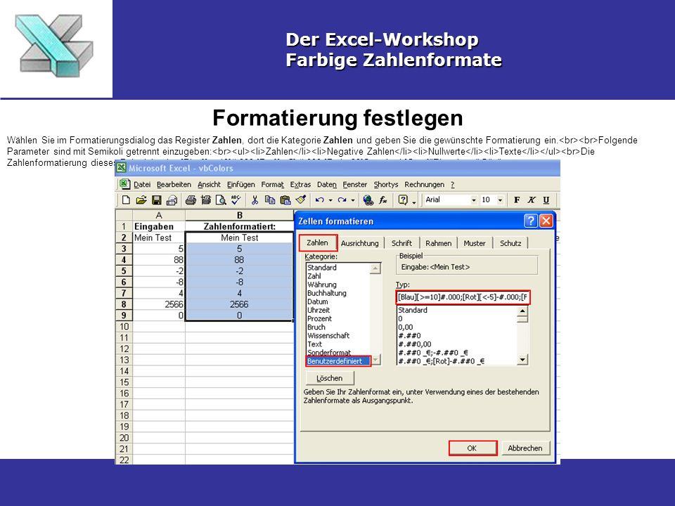 Formatierung festlegen Der Excel-Workshop Farbige Zahlenformate Wählen Sie im Formatierungsdialog das Register Zahlen, dort die Kategorie Zahlen und geben Sie die gewünschte Formatierung ein.