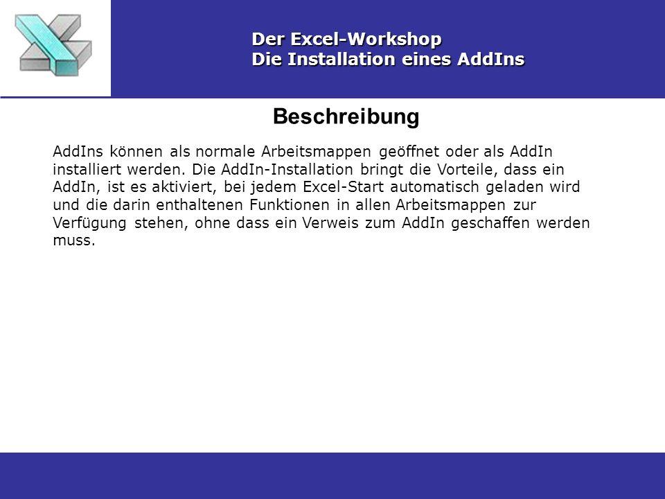 Beschreibung Der Excel-Workshop Die Installation eines AddIns AddIns können als normale Arbeitsmappen geöffnet oder als AddIn installiert werden. Die