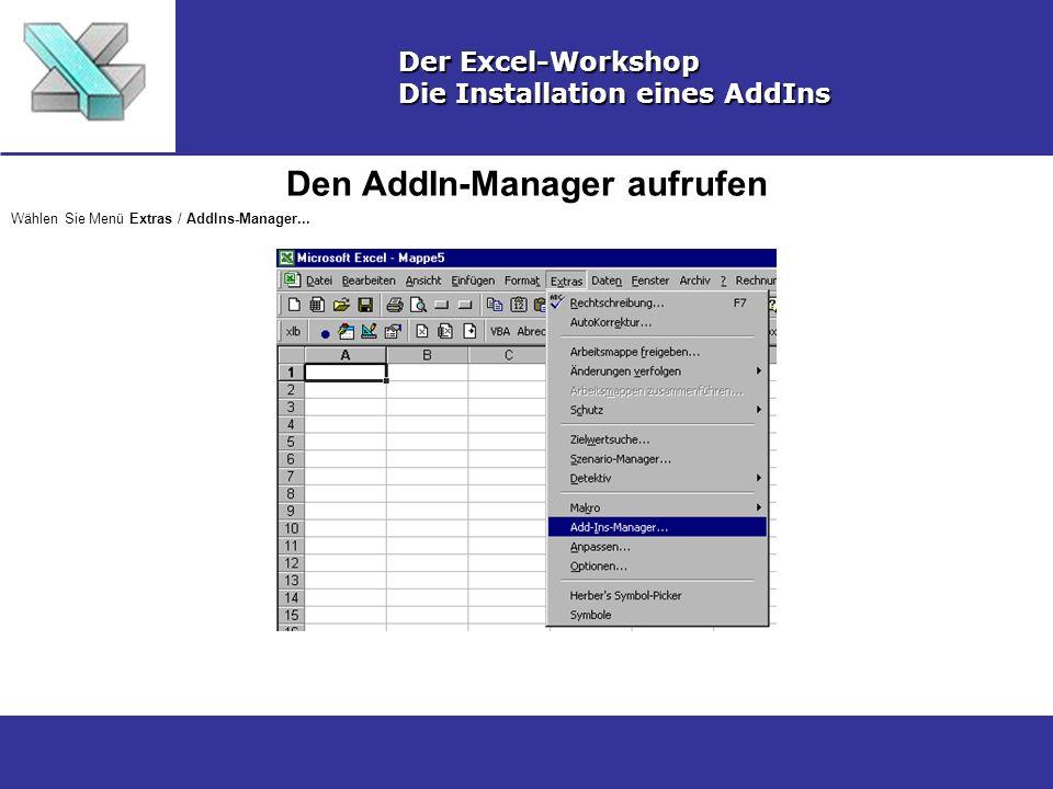 Den AddIn-Manager aufrufen Der Excel-Workshop Die Installation eines AddIns Wählen Sie Menü Extras / AddIns-Manager...