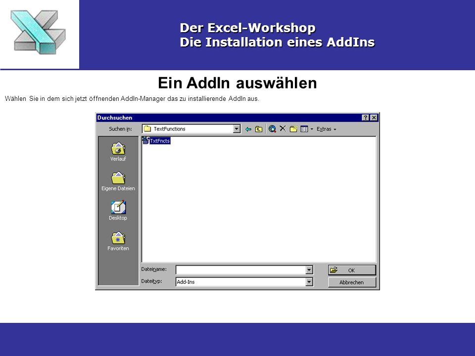 Ein AddIn auswählen Der Excel-Workshop Die Installation eines AddIns Wählen Sie in dem sich jetzt öffnenden AddIn-Manager das zu installierende AddIn aus.