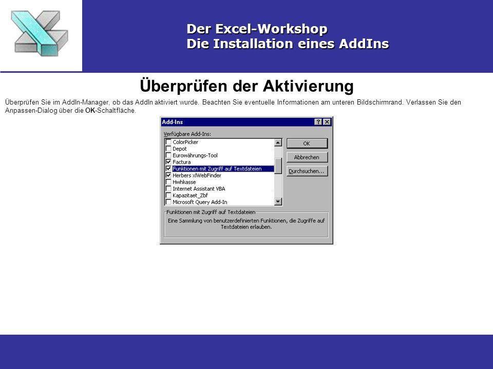 Überprüfen der Aktivierung Der Excel-Workshop Die Installation eines AddIns Überprüfen Sie im AddIn-Manager, ob das AddIn aktiviert wurde.