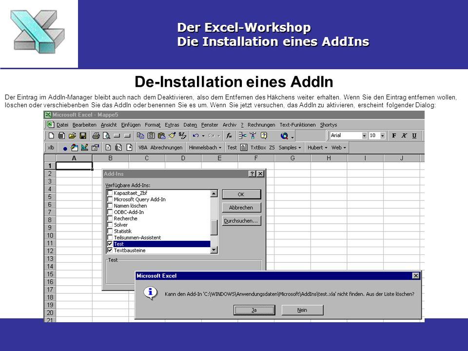 De-Installation eines AddIn Der Excel-Workshop Die Installation eines AddIns Der Eintrag im AddIn-Manager bleibt auch nach dem Deaktivieren, also dem Entfernen des Häkchens weiter erhalten.