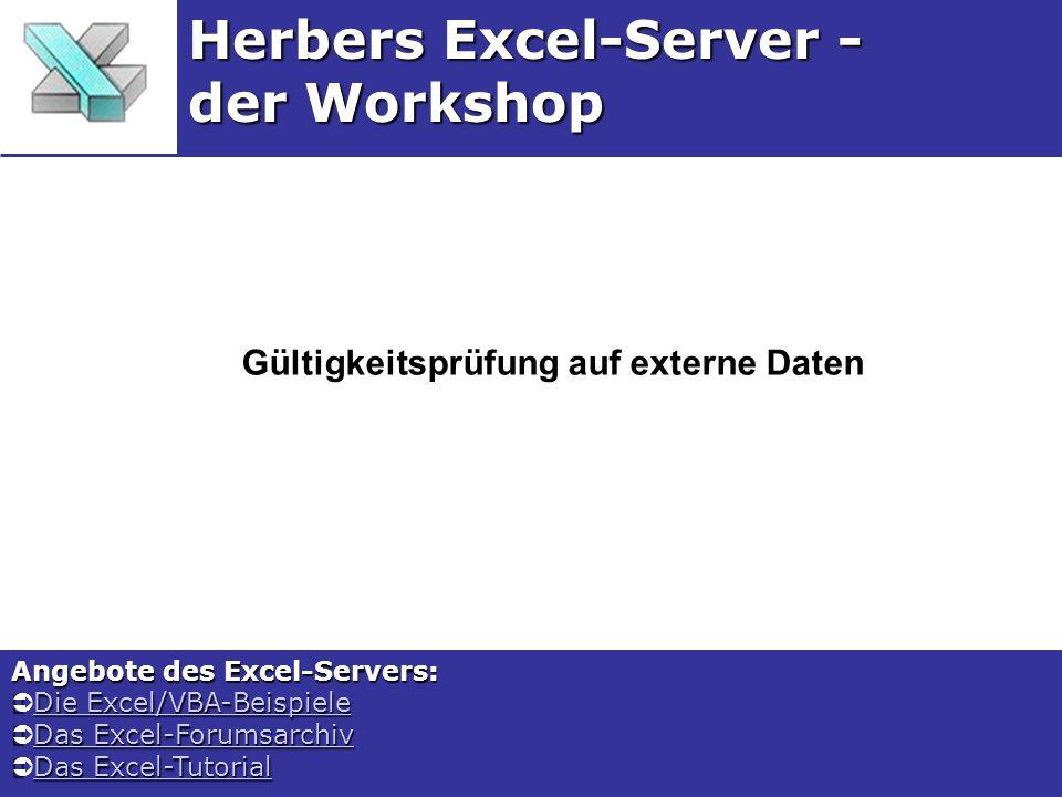 Gültigkeitsprüfung auf externe Daten Herbers Excel-Server - der Workshop Angebote des Excel-Servers: Die Excel/VBA-Beispiele Die Excel/VBA-BeispieleDie Excel/VBA-BeispieleDie Excel/VBA-Beispiele Das Excel-Forumsarchiv Das Excel-ForumsarchivDas Excel-ForumsarchivDas Excel-Forumsarchiv Das Excel-Tutorial Das Excel-TutorialDas Excel-TutorialDas Excel-Tutorial