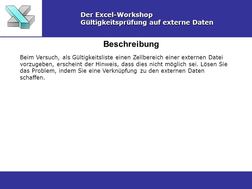 Beschreibung Der Excel-Workshop Gültigkeitsprüfung auf externe Daten Beim Versuch, als Gültigkeitsliste einen Zellbereich einer externen Datei vorzugeben, erscheint der Hinweis, dass dies nicht möglich sei.