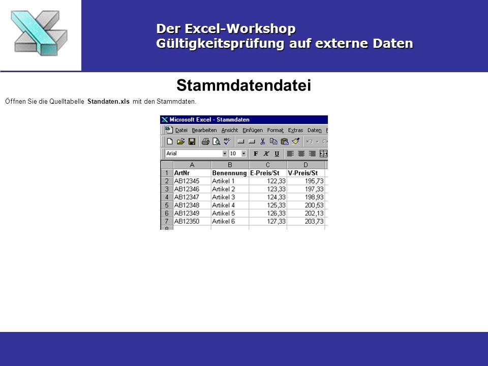 Stammdatendatei Der Excel-Workshop Gültigkeitsprüfung auf externe Daten Öffnen Sie die Quelltabelle Standaten.xls mit den Stammdaten.