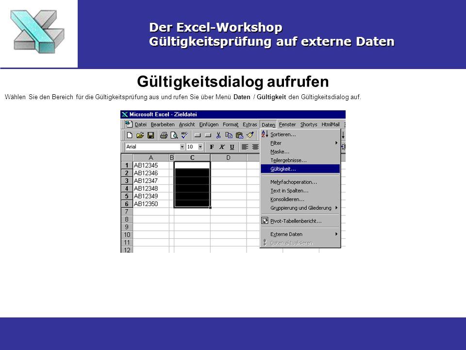 Gültigkeitsdialog aufrufen Der Excel-Workshop Gültigkeitsprüfung auf externe Daten Wählen Sie den Bereich für die Gültigkeitsprüfung aus und rufen Sie über Menü Daten / Gültigkeit den Gültigkeitsdialog auf.