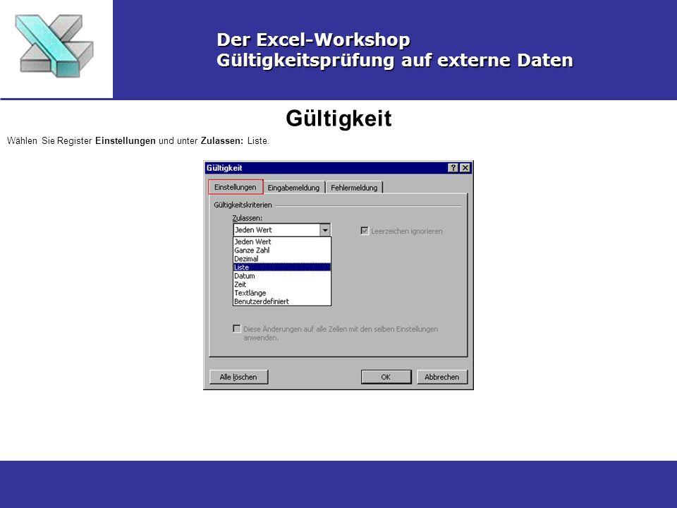 Gültigkeit Der Excel-Workshop Gültigkeitsprüfung auf externe Daten Wählen Sie Register Einstellungen und unter Zulassen: Liste.