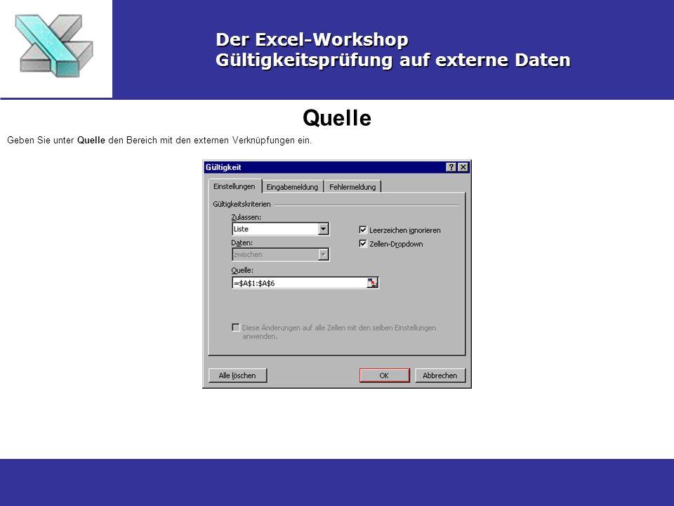 Quelle Der Excel-Workshop Gültigkeitsprüfung auf externe Daten Geben Sie unter Quelle den Bereich mit den externen Verknüpfungen ein.