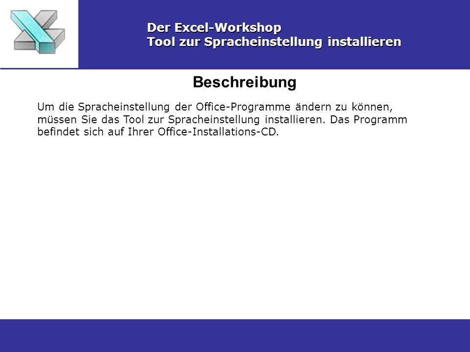 Beschreibung Der Excel-Workshop Tool zur Spracheinstellung installieren Um die Spracheinstellung der Office-Programme ändern zu können, müssen Sie das Tool zur Spracheinstellung installieren.