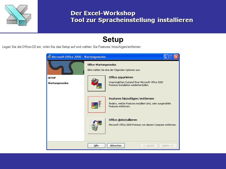 Setup Der Excel-Workshop Tool zur Spracheinstellung installieren Legen Sie die Office-CD ein, rufen Sie das Setup auf und wählen Sie Features hinzufüg