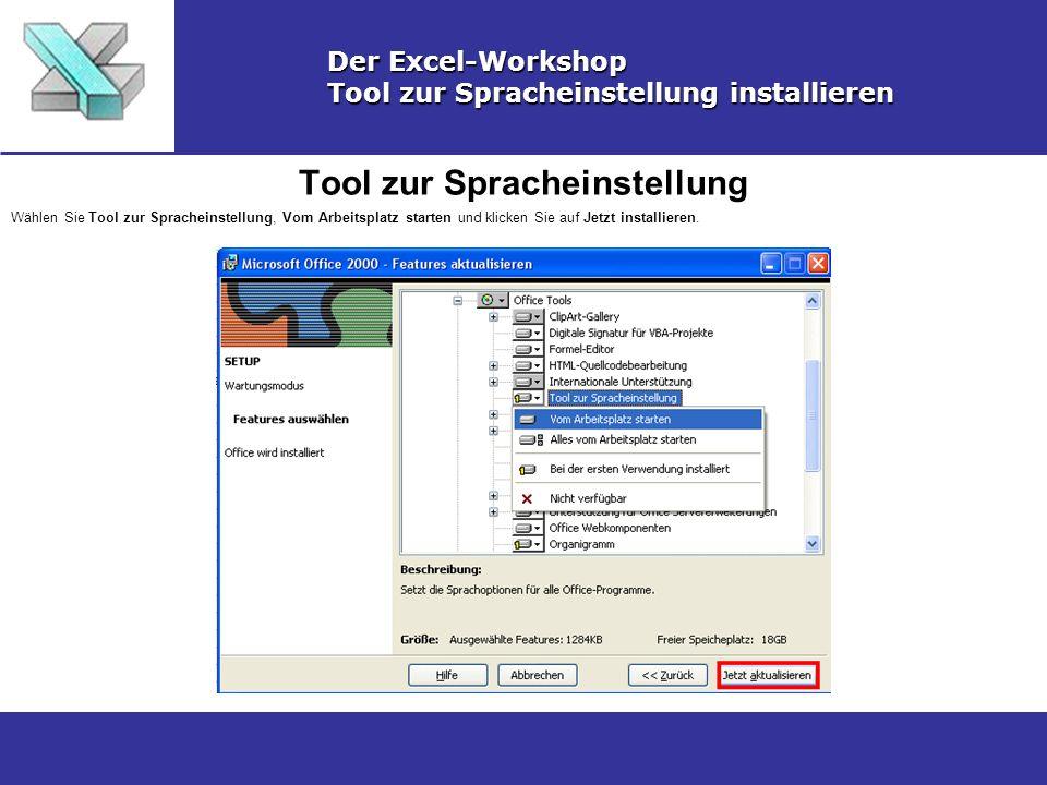 Tool zur Spracheinstellung Der Excel-Workshop Tool zur Spracheinstellung installieren Wählen Sie Tool zur Spracheinstellung, Vom Arbeitsplatz starten und klicken Sie auf Jetzt installieren.
