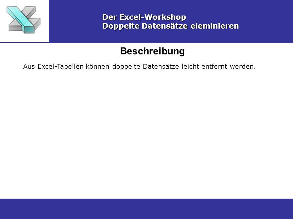 Beschreibung Der Excel-Workshop Doppelte Datensätze eleminieren Aus Excel-Tabellen können doppelte Datensätze leicht entfernt werden.