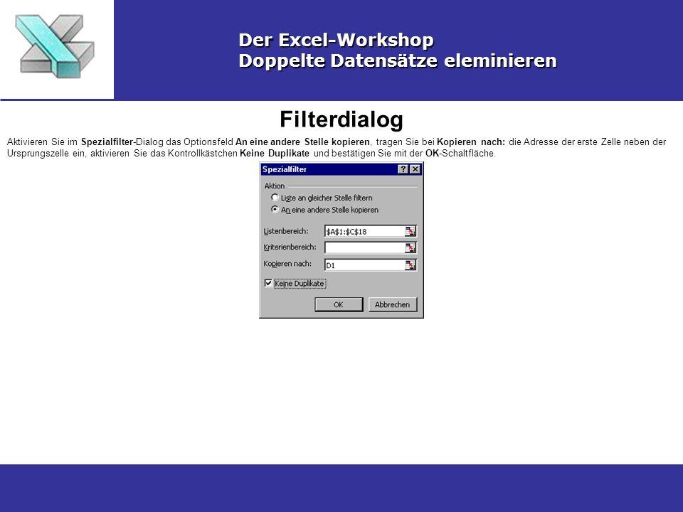 Filterdialog Der Excel-Workshop Doppelte Datensätze eleminieren Aktivieren Sie im Spezialfilter-Dialog das Optionsfeld An eine andere Stelle kopieren,
