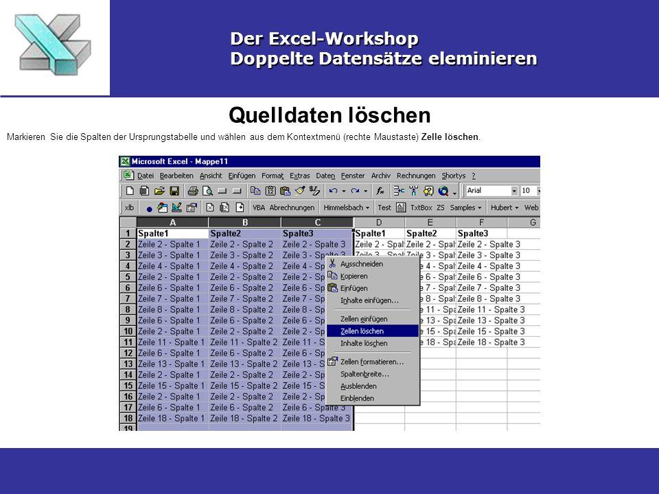 Quelldaten löschen Der Excel-Workshop Doppelte Datensätze eleminieren Markieren Sie die Spalten der Ursprungstabelle und wählen aus dem Kontextmenü (r