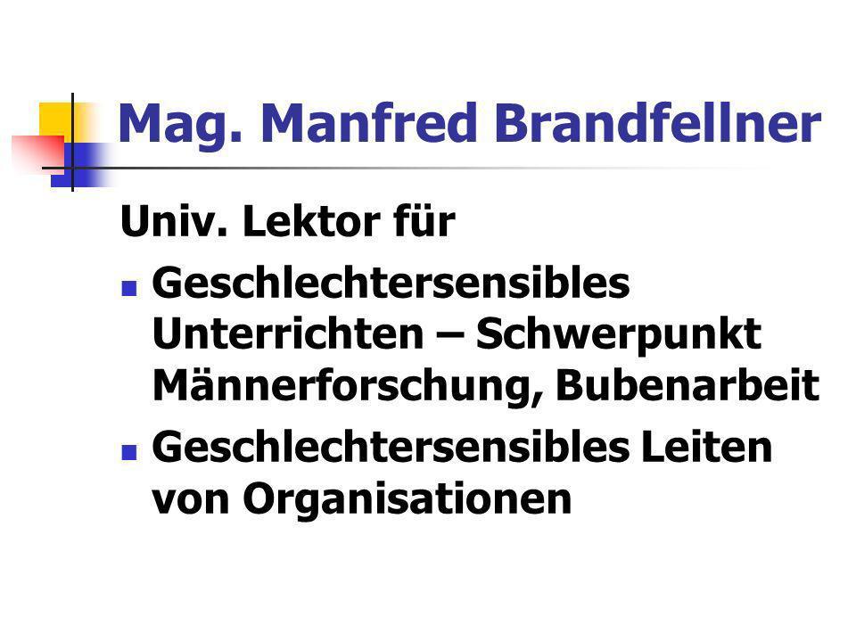 Mag. Manfred Brandfellner Univ. Lektor für Geschlechtersensibles Unterrichten – Schwerpunkt Männerforschung, Bubenarbeit Geschlechtersensibles Leiten