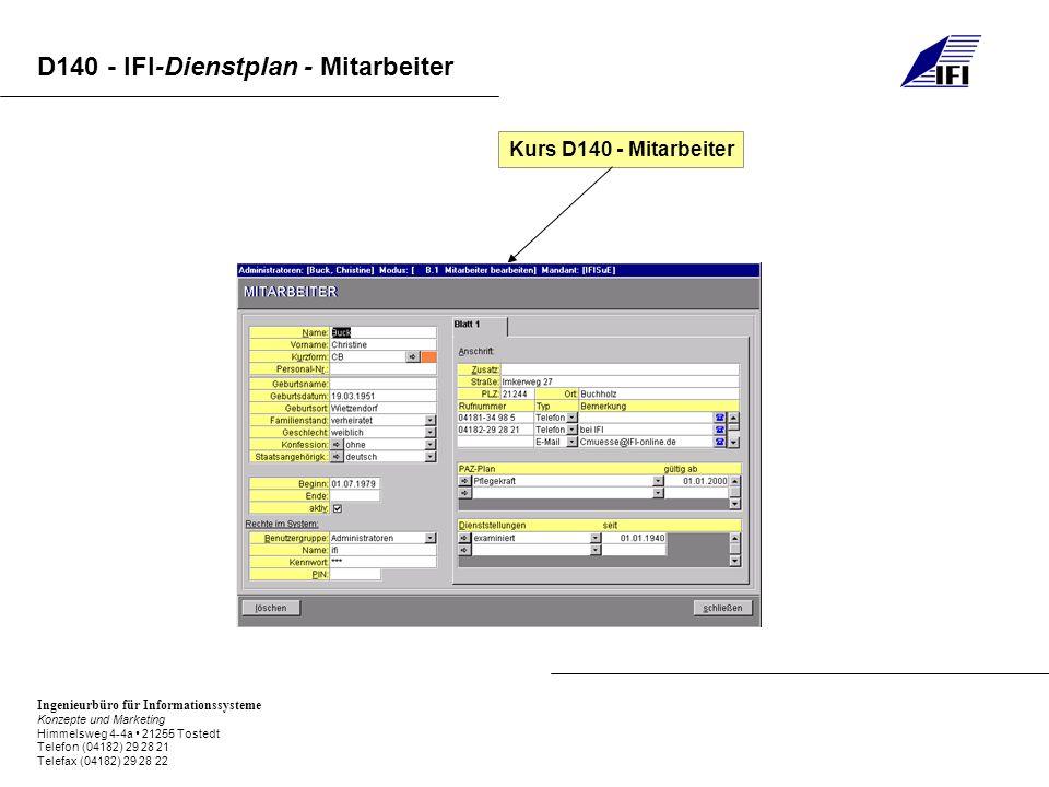 Ingenieurbüro für Informationssysteme Konzepte und Marketing Himmelsweg 4-4a 21255 Tostedt Telefon (04182) 29 28 21 Telefax (04182) 29 28 22 D140 - IFI-Dienstplan - Mitarbeiter Kurs D140 - Mitarbeiter