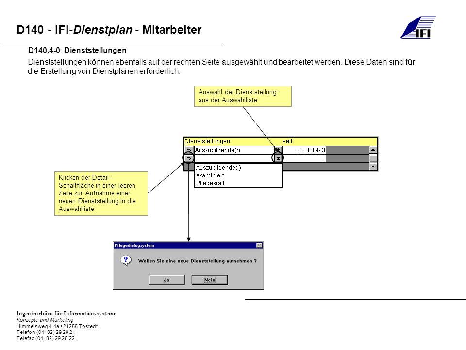 Ingenieurbüro für Informationssysteme Konzepte und Marketing Himmelsweg 4-4a 21255 Tostedt Telefon (04182) 29 28 21 Telefax (04182) 29 28 22 D140 - IFI-Dienstplan - Mitarbeiter Dienststellungen können ebenfalls auf der rechten Seite ausgewählt und bearbeitet werden.