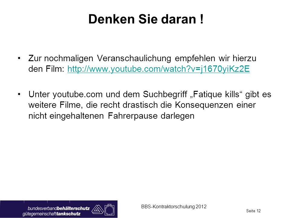 Denken Sie daran ! BBS-Kontraktorschulung 2012 Seite 12 Zur nochmaligen Veranschaulichung empfehlen wir hierzu den Film: http://www.youtube.com/watch?