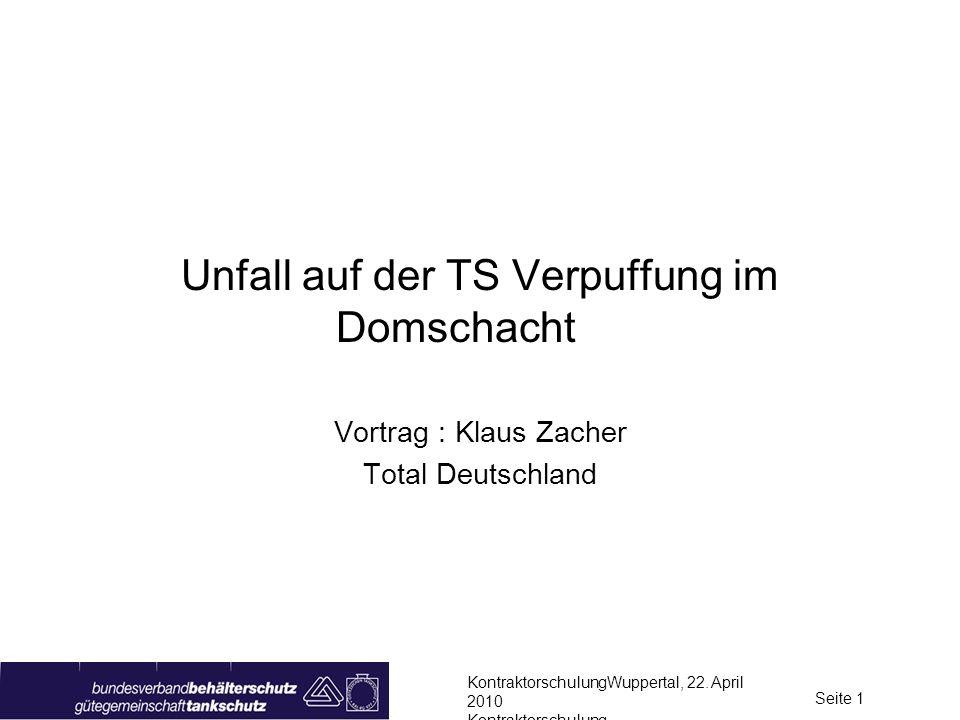 KontraktorschulungWuppertal, 22. April 2010 Kontraktorschulung Seite 1 Unfall auf der TS Verpuffung im Domschacht Vortrag : Klaus Zacher Total Deutsch