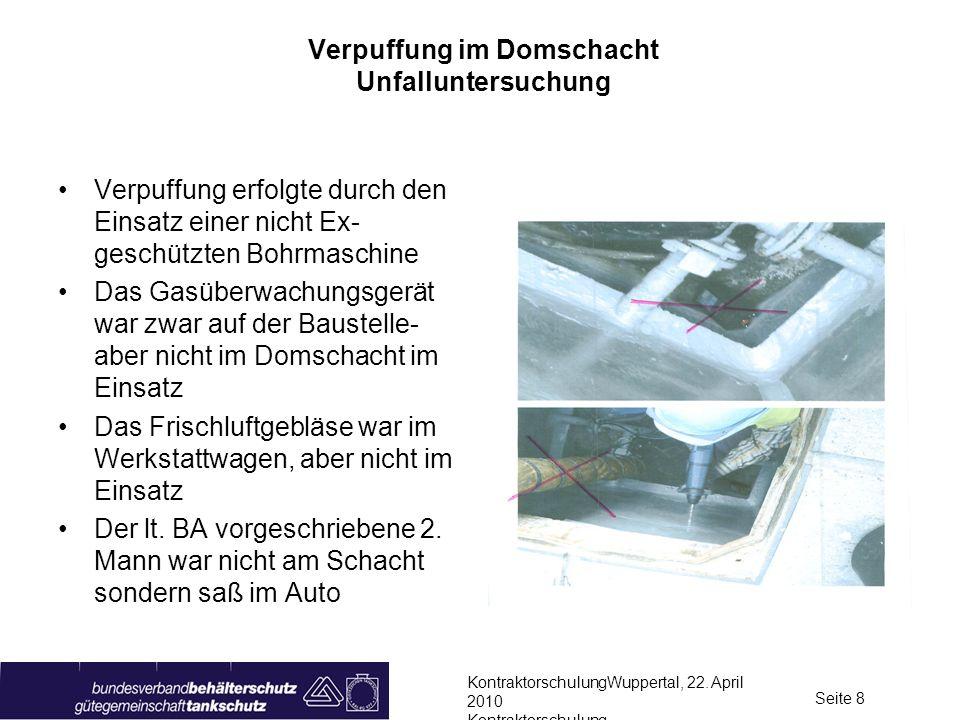 KontraktorschulungWuppertal, 22. April 2010 Kontraktorschulung Seite 8 Verpuffung im Domschacht Unfalluntersuchung Verpuffung erfolgte durch den Einsa