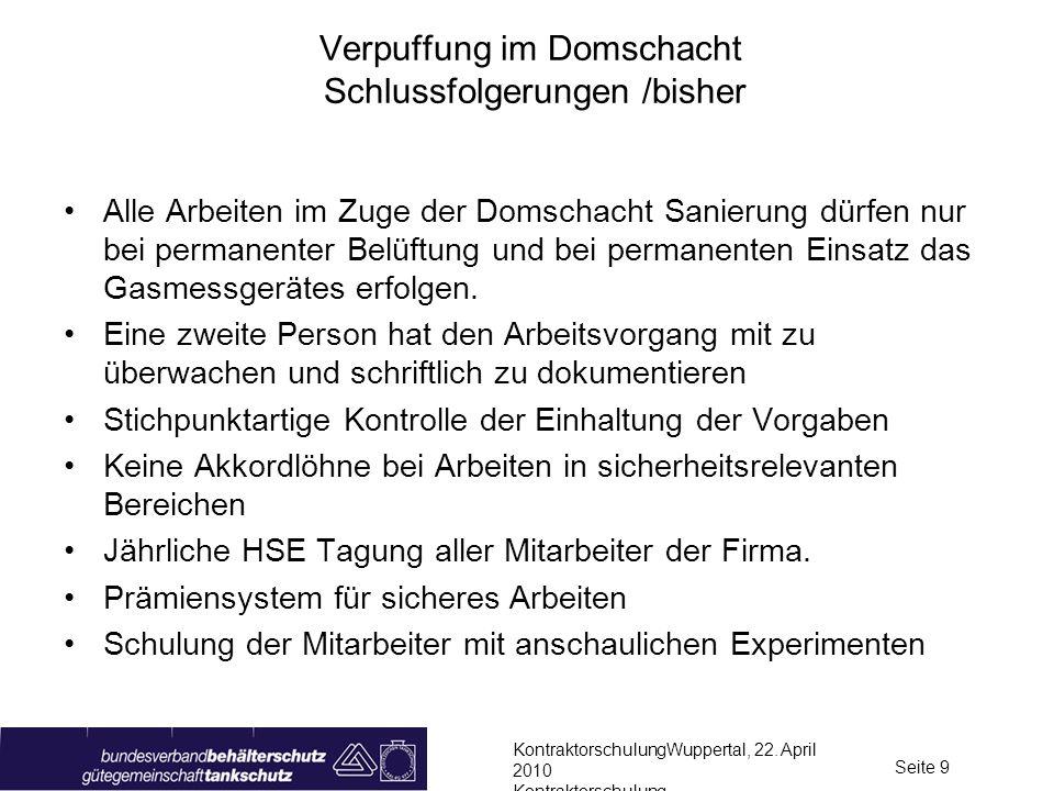 KontraktorschulungWuppertal, 22. April 2010 Kontraktorschulung Seite 9 Verpuffung im Domschacht Schlussfolgerungen /bisher Alle Arbeiten im Zuge der D