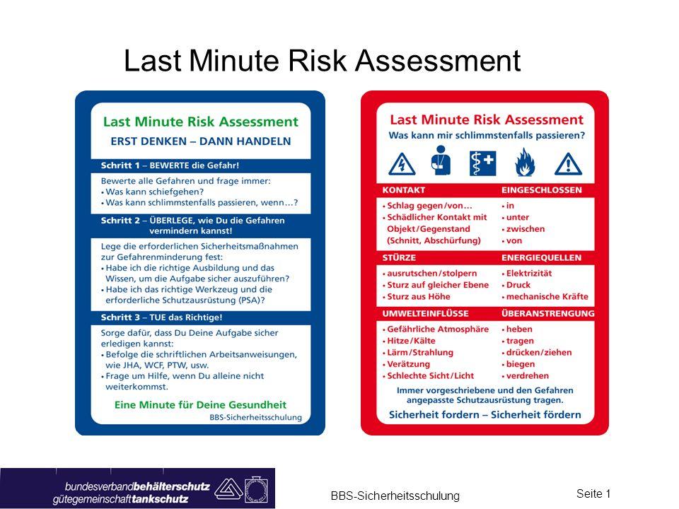 BBS-Sicherheitsschulung Seite 12 Last Minute Risk Assessment Der Mitarbeiter soll Sorge dafür tragen, dass er seine Aufgabe sicher erledigen kann: Befolge der schriftlichen Arbeitsanweisungen, wie JHA, WCF, PTW, usw.