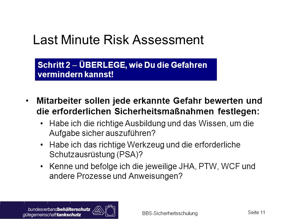 BBS-Sicherheitsschulung Seite 11 Last Minute Risk Assessment Mitarbeiter sollen jede erkannte Gefahr bewerten und die erforderlichen Sicherheitsmaßnah