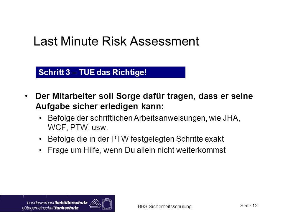 BBS-Sicherheitsschulung Seite 12 Last Minute Risk Assessment Der Mitarbeiter soll Sorge dafür tragen, dass er seine Aufgabe sicher erledigen kann: Bef