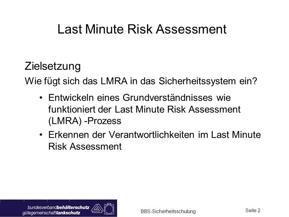 BBS-Sicherheitsschulung Seite 2 Last Minute Risk Assessment Zielsetzung Wie fügt sich das LMRA in das Sicherheitssystem ein? Entwickeln eines Grundver