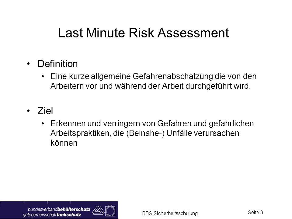 BBS-Sicherheitsschulung Seite 3 Last Minute Risk Assessment Definition Eine kurze allgemeine Gefahrenabschätzung die von den Arbeitern vor und während