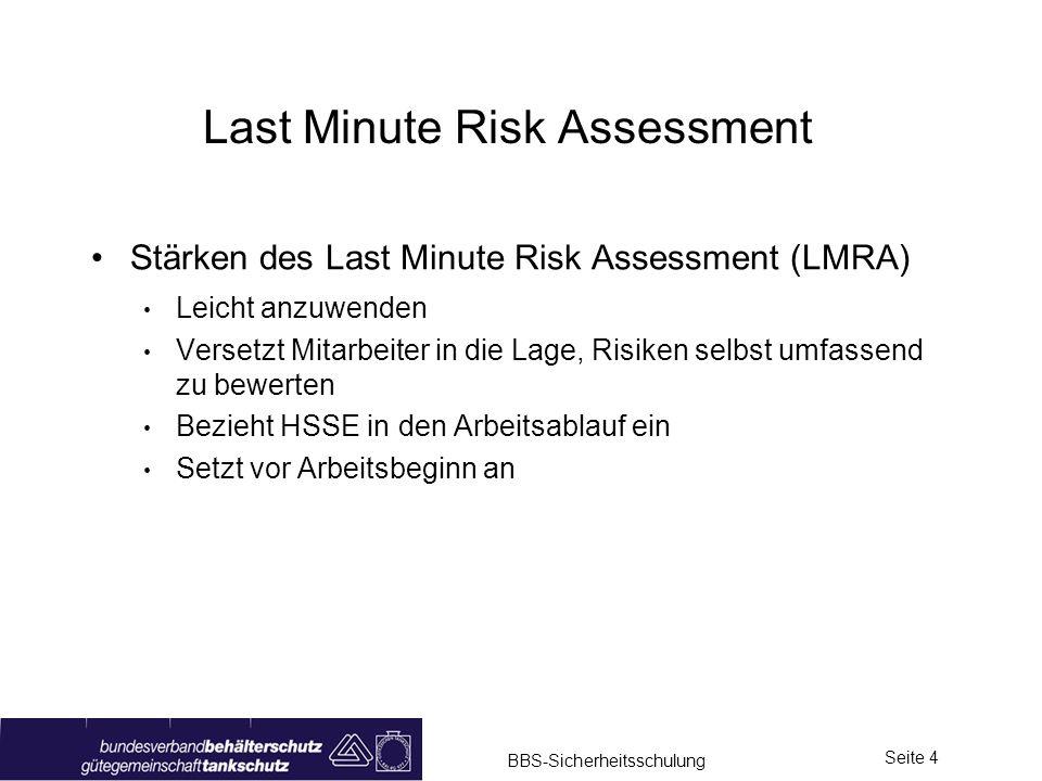 BBS-Sicherheitsschulung Seite 4 Last Minute Risk Assessment Stärken des Last Minute Risk Assessment (LMRA) Leicht anzuwenden Versetzt Mitarbeiter in d