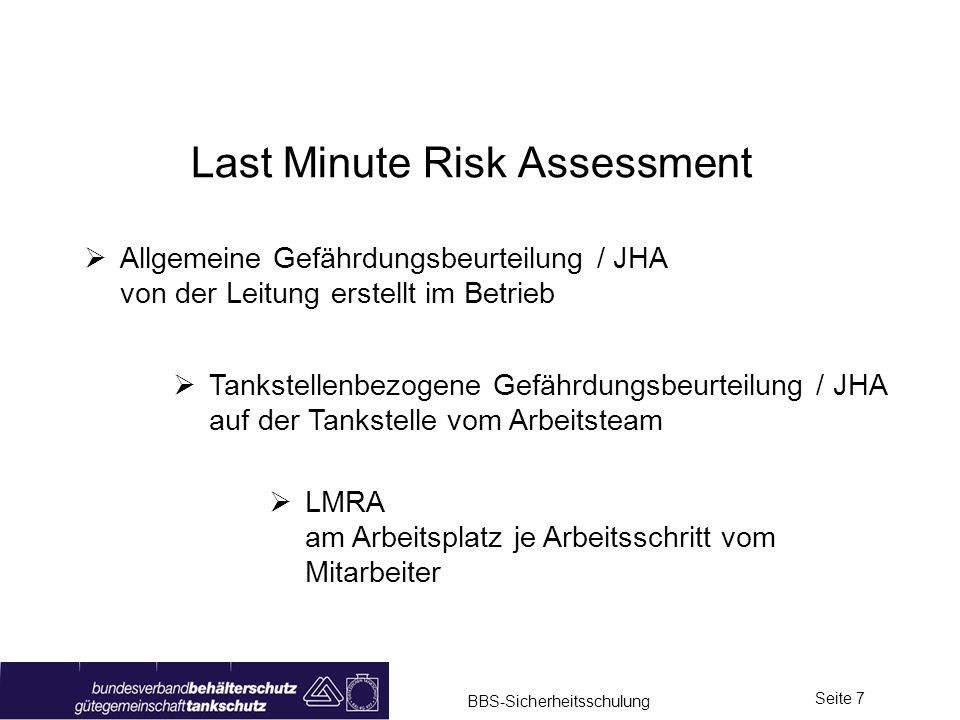 BBS-Sicherheitsschulung Seite 7 Last Minute Risk Assessment Allgemeine Gefährdungsbeurteilung / JHA von der Leitung erstellt im Betrieb Tankstellenbez