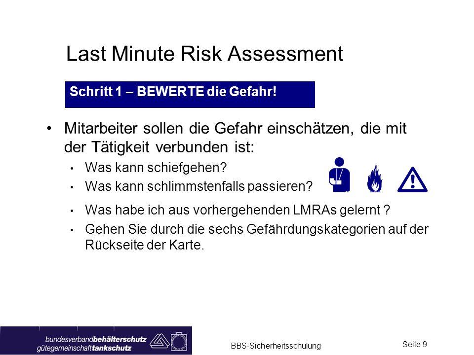 BBS-Sicherheitsschulung Seite 9 Last Minute Risk Assessment Mitarbeiter sollen die Gefahr einschätzen, die mit der Tätigkeit verbunden ist: Was kann s
