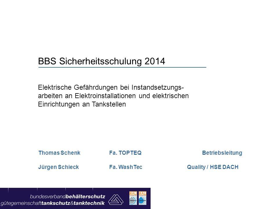 BBS Sicherheitsschulung 2014 Elektrische Gefährdungen bei Instandsetzungs- arbeiten an Elektroinstallationen und elektrischen Einrichtungen an Tankste