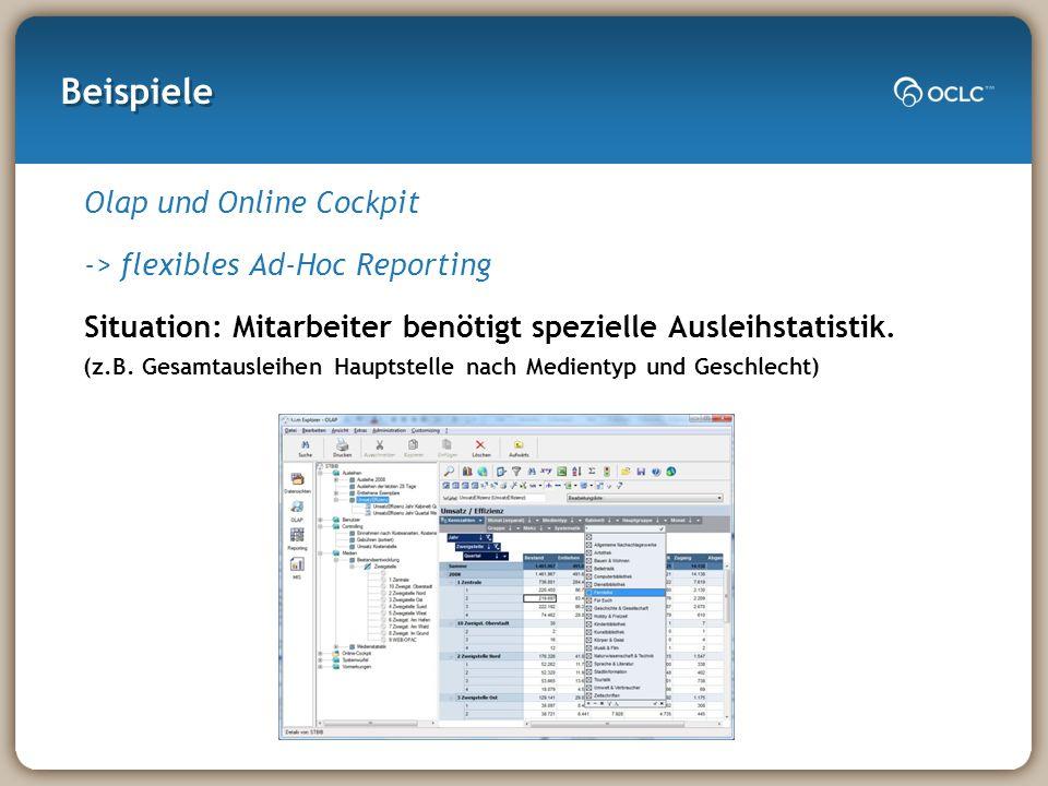 Beispiele Olap und Online Cockpit -> flexibles Ad-Hoc Reporting Situation: Mitarbeiter benötigt spezielle Ausleihstatistik. (z.B. Gesamtausleihen Haup