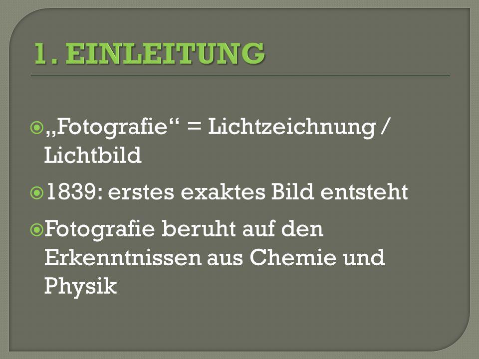 Fotografie = Lichtzeichnung / Lichtbild 1839: erstes exaktes Bild entsteht Fotografie beruht auf den Erkenntnissen aus Chemie und Physik