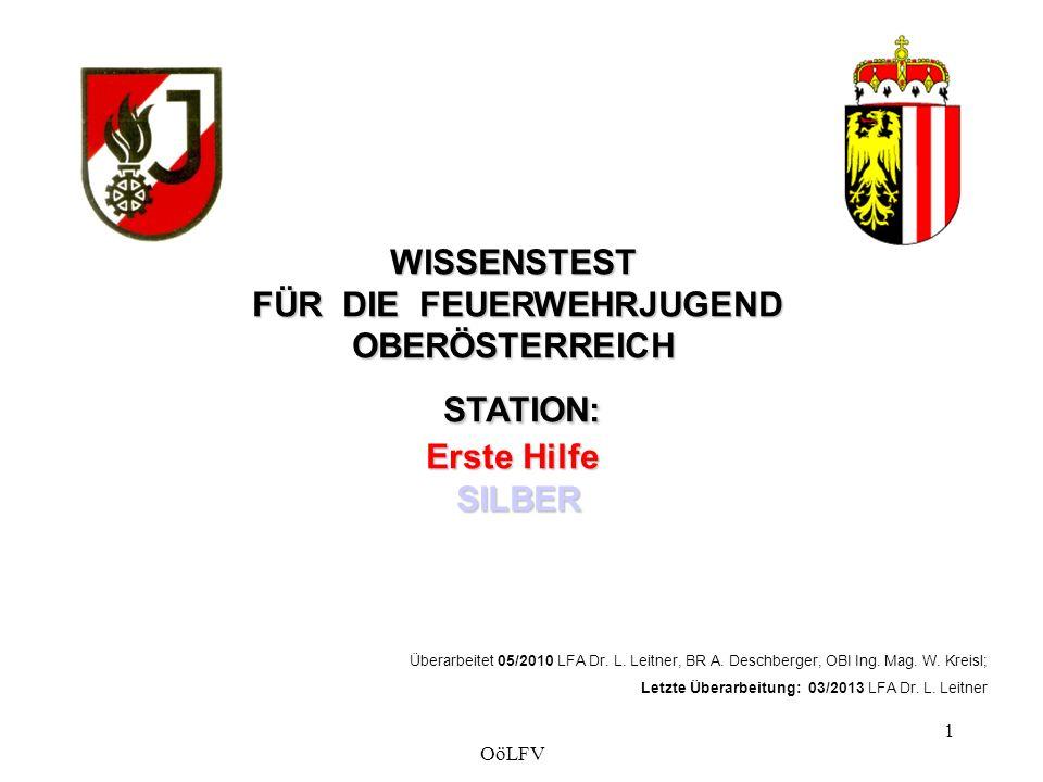 WISSENSTEST FÜR DIE FEUERWEHRJUGEND OBERÖSTERREICH STATION: Erste Hilfe SILBER Überarbeitet 05/2010 LFA Dr.