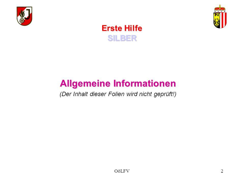 Erste Hilfe SILBER Allgemeine Informationen (Der Inhalt dieser Folien wird nicht geprüft!) OöLFV2