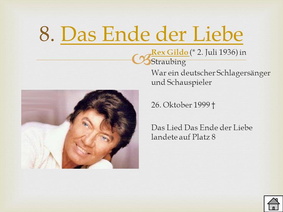 8. Das Ende der LiebeDas Ende der Liebe Rex Gildo Rex Gildo (* 2. Juli 1936) in Straubing War ein deutscher Schlagersänger und Schauspieler 26. Oktobe