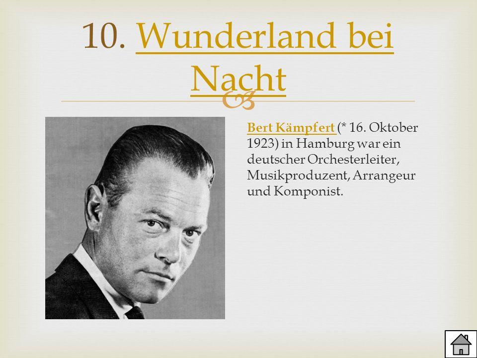 10. Wunderland bei NachtWunderland bei Nacht Bert Kämpfert Bert Kämpfert (* 16. Oktober 1923) in Hamburg war ein deutscher Orchesterleiter, Musikprodu